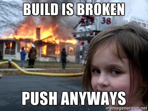 Build-Is-Broken-Push-Anyways-Developer-Meme.jpg